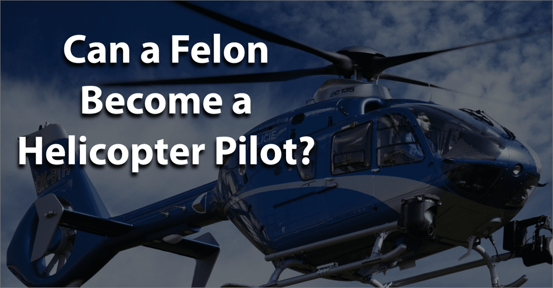 can a felon become a helicopter pilot